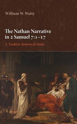 The Nathan Narrative in 2 Samuel 7: 1-17  -     By: William W. Watty