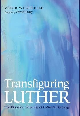 Transfiguring Luther  -     By: Vitor Westhelle, David Tracy