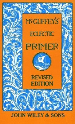 McGuffey's. Eclectic PrimerRev Edition  -     By: William Holmes McGuffey