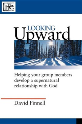 Looking Upward: Helping Your Group Members Develop a Supernatural Relationship with God  -     By: David Finnell