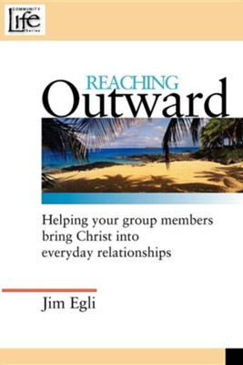 Reaching Outward: Helping Your Group Members Bring Christ Into Everyday Relationships  -     By: Jim Egli, Scott Boren