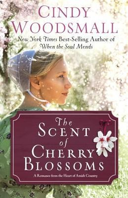 The Scent of Cherry Blossoms: A Romance from the Heart of Amish Country  -     By: Cindy Woodsmall