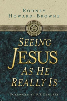Seeing Jesus as He Really Is  -     By: Rodney Howard-Browne