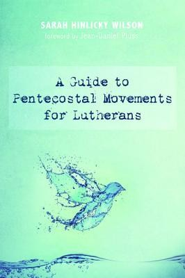 A Guide to Pentecostal Movements for Lutherans  -     By: Sarah Hinlicky Wilson