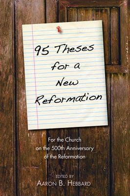 95 Theses for a New Reformation  -     Edited By: Aaron B. Hebbard