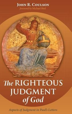 The Righteous Judgment of God  -     By: John R. Coulson, Michael Bird