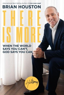 There Is More: When the World Says You Can't, God Says You Can  -     By: Brian Houston