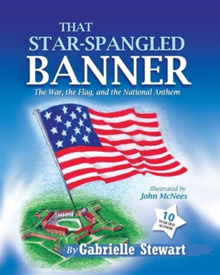 That Star-Spangled Banner: The War, the Flag and the National Anthem  -     By: Gabrielle E. Stewart, John McNees