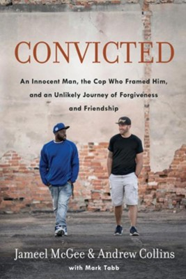 Convicted: An Innocent Man, the Cop Who Framed Him, and An Unlikely Journey of Forgiveness  -     By: Jameel McGee, Andrew Collins, Mark Tabb