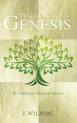 Making Sense of Genesis  -     By: J. Wilson