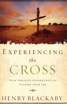 Experiencing the Cross: Your Greatest Opportunity for Victory Over Sin  -     By: Henry Blackaby