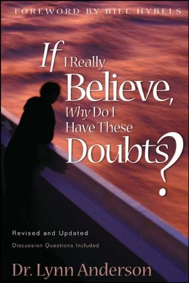 If I Really Believe Why Do I Have All these Doubts?   -     By: Dr. Lynn Anderson