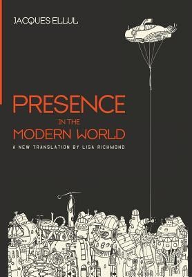 Presence in the Modern World  -     By: Jacques Ellul, Lisa Richmond, Ted Lewis