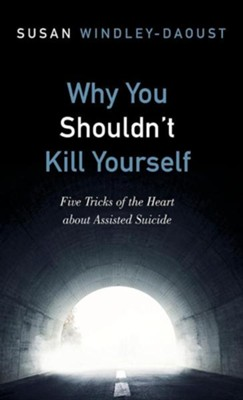 Why You Shouldn't Kill Yourself  -     By: Susan Windley-Daoust