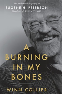A Burning in My Bones: The Authorized Biography of Eugene Peterson, Translator of The Message  -     By: Winn Collier