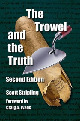 The Trowel and the Truth: A Guide to Field Archaeology in the Holy Land  -     By: Scott Stripling