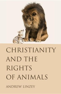 Christianity and the Rights of Animals  -     By: Andrew Linzey
