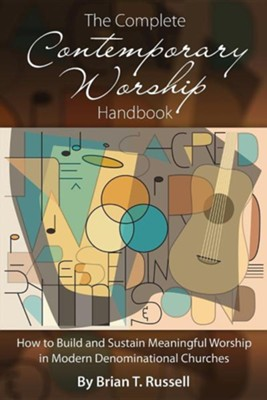 The Complete Contemporary Worship Handbook: How to Build and Sustain Meaningful Worship in Modern Denominational Churches  -     By: Brian T. Russell, Jill Crainshaw