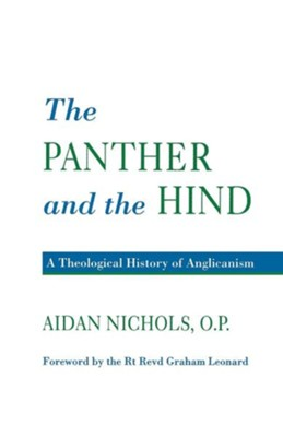 Panther and the Hind: A Theological History of Anglicanism  -     By: Aidan Nichols