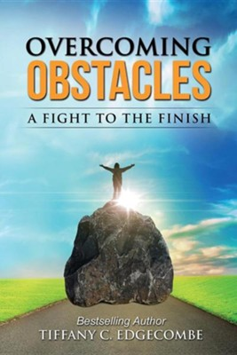 Overcoming Obstacles  -     By: Tiffany Edgecombe