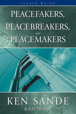 Peacefakers, Peacebrakers, Peacemakers: Leader Guide  -     By: Ken Sande
