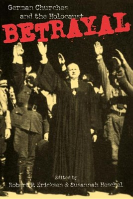 Betrayal: German Churches and the Holocaust   -     By: Robert P. Ericksen