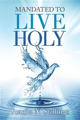Mandated to Live Holy  -     By: Juanita N. Stallings