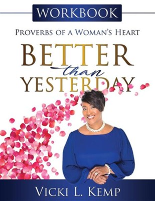 Better Than Yesterday Workbook: Proverbs of a Woman's Heart  -     By: Vicki L. Kemp