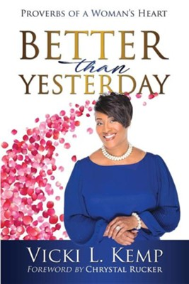 Better Than Yesterday: Proverbs of a Woman's Heart  -     By: Vicki L. Kemp
