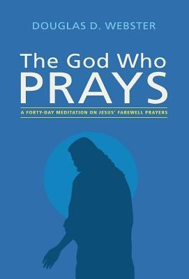 The God Who Prays  -     By: Douglas D. Webster