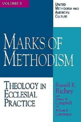 Marks of Methodism: Theology in Ecclesial Practice  -     By: Russell E. Richey, W. Dennis Campbell, William B. Lawrence
