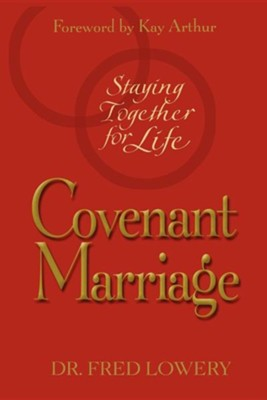 Covenant Marriage: Staying Together for Life   -     By: Fred Lowery