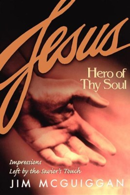 Jesus, Hero of Thy SoulOriginal Edition  -     By: Jim McGuiggan