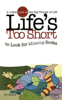 Life's Too Short to Look for Missing Socks   -     By: Judy Gordon