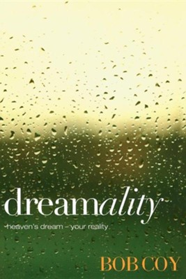 Dreamality: Heaven's Dream-Your Reality   -     By: Bob Coy