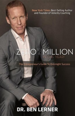 Zero to a Million in One Year: An Entrepreneur's Guide to Overnight Success  -     By: Ben Lerner