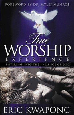 True Worship Experience  -     By: Eric Kwapong