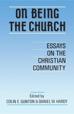 On Being the Church  -     Edited By: Colin E. Gunton, Daniel W. Hardy     By: Colin E. Gunton(ED.) & Daniel W. Hardy(ED.)
