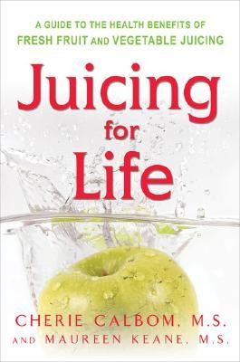 Juicing for Life  -     By: Cherie Calbom, Maureen B. Keane, Jeffrey S. Bland