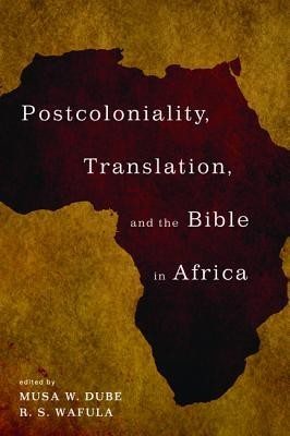 Postcoloniality, Translation, and the Bible in Africa  -
