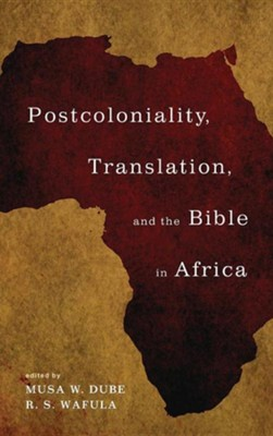 Postcoloniality, Translation, and the Bible in Africa  -     Edited By: Musa W. Dube, R.S. Wafula