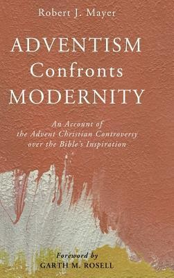 Adventism Confronts Modernity  -     By: Robert J. Mayer, Garth M. Rosell