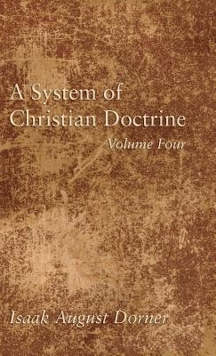 A System of Christian Doctrine, Volume 4  -     By: Isaak A. Dorner, Alfred Cave, J.S. Banks
