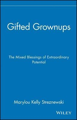 Gifted Grownups: The Mixed Blessings of Extraordinary Potential  -     By: Marylou Kelly Streznewski