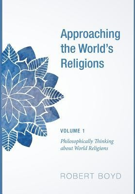 Approaching the World's Religions, Volume 1  -     By: Robert Boyd