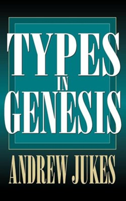 Types in Genesis   -     By: Andrew Jukes