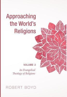 Approaching the World's Religions, Volume 2  -     By: Robert Boyd