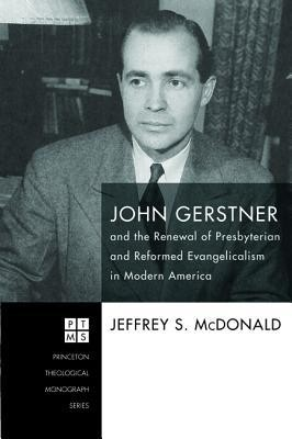 John Gerstner and the Renewal of Presbyterian and Reformed Evangelicalism in Modern America [Hardcover]  -     By: Jeffrey S. McDonald