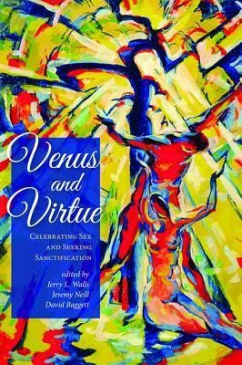 Venus and Virtue: Celebrating Sex and Seeking Sanctification  -