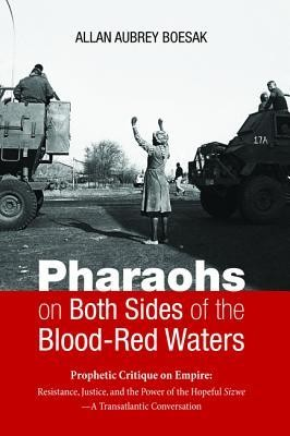 Pharaohs on Both Sides of the Blood-Red Waters: Prophetic Critique on Empire: Resistance, Justice, and the Power of the Hopeful Sizwe-A Transatlantic Conversation  -     By: Allan Aubrey Boesak